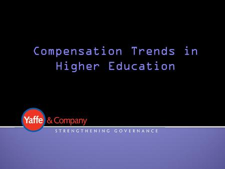Compensation Trends in Higher Education. Rian Yaffe Senior Consultant Chairman & CEO Saundra Tracy Senior Consultant Immediate Past President, Alma College.