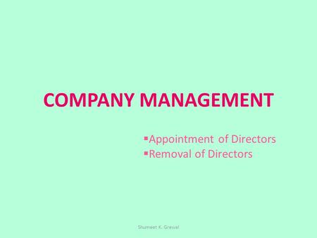 COMPANY MANAGEMENT  Appointment of Directors  Removal of Directors Shumeet K. Grewal.