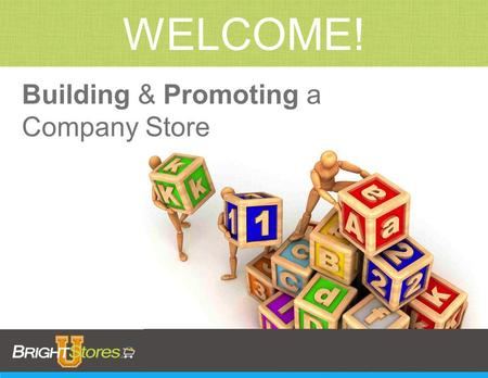 Building & Promoting a Company Store WELCOME!. Tanya Ignacek, BrightStores, Inc. Director of Sales & Operations Tanya Ignacek, BrightStores, Inc. Director.