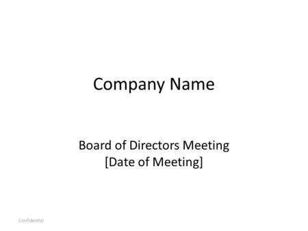 Company Name Board of Directors Meeting [Date of Meeting] Confidential.