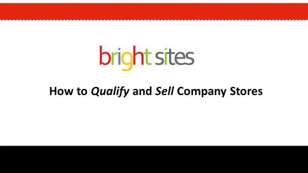 How to Qualify and Sell Company Stores. TANYA IGNACEK Director of Sales and Operations BrightStores & bright sites about the presenter.