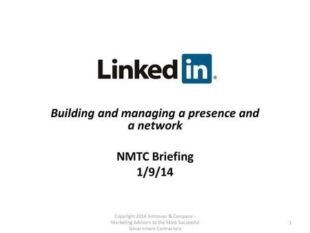 Building and managing a presence and a network NMTC Briefing 1/9/14 Copyright 2014 Amtower & Company - Marketing Advisors to the Most Successful Government.