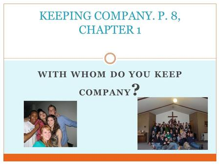 WITH WHOM DO YOU KEEP COMPANY ? KEEPING COMPANY. P. 8, CHAPTER 1.