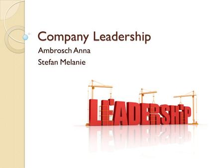 Company Leadership Ambrosch Anna Stefan Melanie. Leadership Styles 3 Types: ◦ Laissez Faire Leadership Style ◦ Autocratic Leadership Style ◦ Participative.