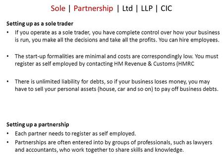 Sole | Partnership | Ltd | LLP | CIC Setting up as a sole trader If you operate as a sole trader, you have complete control over how your business is run,