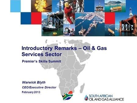 - 1 - Premier's Skills Summit Warwick Blyth CEO/Executive Director Introductory Remarks – Oil & Gas Services Sector February 2013.