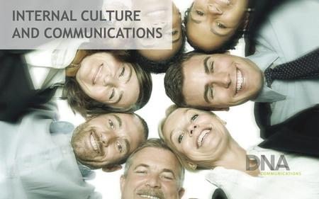 INTERNAL CULTURE AND COMMUNICATIONS. EVERY COMPANY WANTS THIS KIND OF EMPLOYEES Engaged Organized Proactive Well- informed Aware Interested Attached Motivated.
