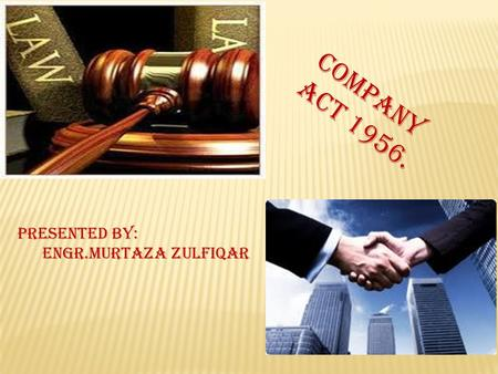 Company act 1956. Presented by: Engr.Murtaza zulfiqar.