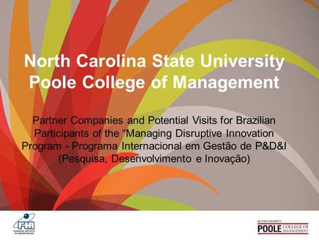 "North Carolina State University Poole College of Management Partner Companies and Potential Visits for Brazilian Participants of the ""Managing Disruptive."