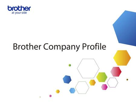 © 2013 Brother Industries, Ltd. All Rights Reserved. 2 Corporate Information of Brother Industries, Ltd. (Group Headquarters) (As of March 31,2013) :