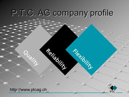 P.T.C. AG company profile http://www.ptcag.ch.