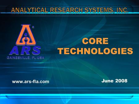 1 www.ars-fla.com June 2008 CORE TECHNOLOGIES. 2 Technologies Available (all patented or pending) for licensing in multiple applications (fields-of- use):