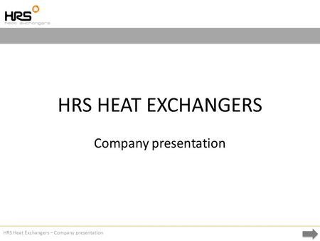 HRS Heat Exchangers – Company presentation HRS HEAT EXCHANGERS Company presentation.