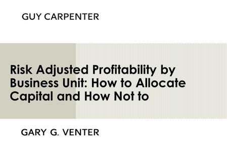 Risk Adjusted Profitability by Business Unit: How to Allocate Capital and How Not to.