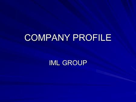 COMPANY PROFILE IML GROUP. INDIA MAN LOGISTICS was established in 2003 under the active leadership of Mr.Loganthan, with a firm conviction of providing.