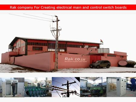 Rak company For Creating electrical main and control switch boards.