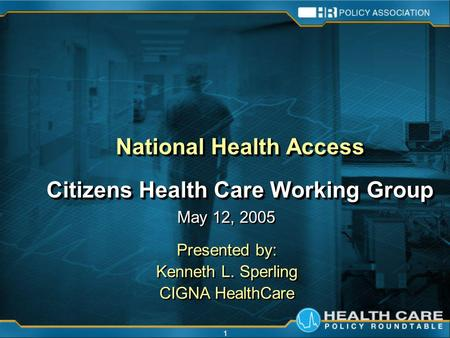 1 National Health Access Citizens Health Care Working Group National Health Access Citizens Health Care Working Group May 12, 2005 Presented by: Kenneth.