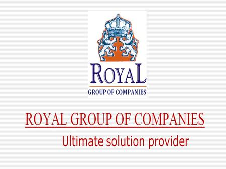 OUR COMPANIES Royal Group of companies Royal Interiors and Estates
