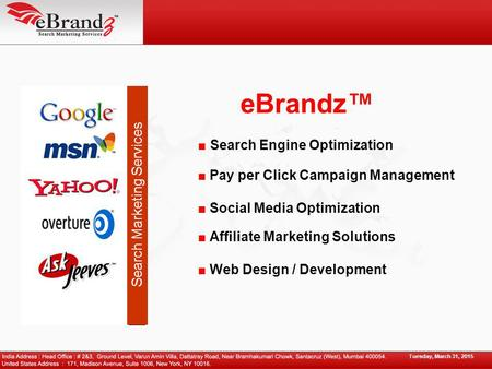 EBrandz™ ■ Search Engine Optimization ■ Pay per Click Campaign Management ■ Social Media Optimization Tuesday, March 31, 2015 ■ Affiliate Marketing Solutions.