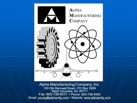 Alpha Manufacturing Company, Inc. 100 Old Barnwell Road PO Box 2809 West Columbia, SC 29171 Fax: 803-739-0517 Phone: 803-739-4500