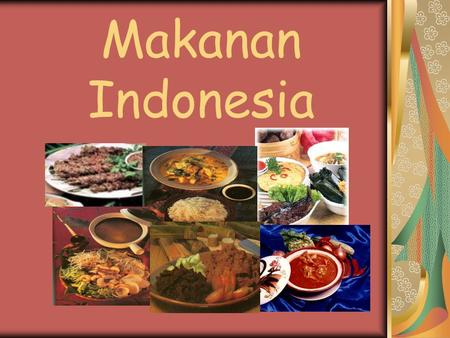 "Makanan Indonesia. "" Strapping the equator for 5000 km., the islands of Indonesia promise an edible adventure. Eat in Indonesia and you'll absorb its."