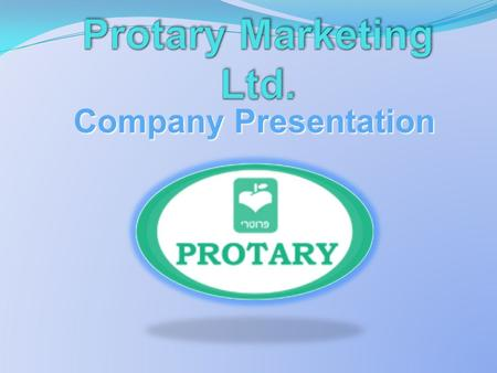 Company Presentation. Protary Marketing was founded in 1990 The Company is privately owned and managed by Solomon Rabinovich Among the Company's variety.