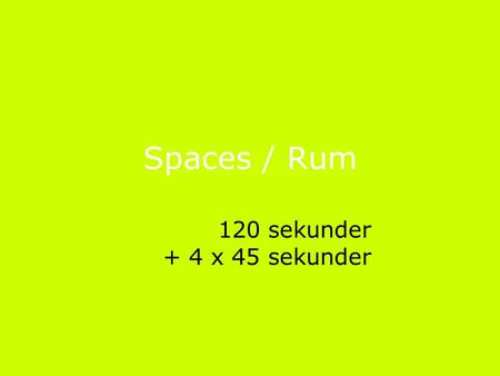 Spaces / Rum 120 sekunder + 4 x 45 sekunder. Epost: Web:www.mogens.info Spaces / Rum Buildings of bricks and mortar.
