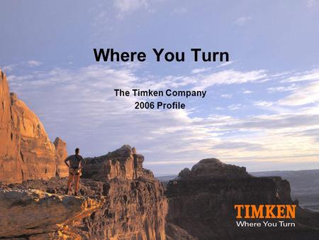 Where You Turn The Timken Company 2006 Profile. The Timken Company  Industrial technology company  A leading provider of friction management and power.