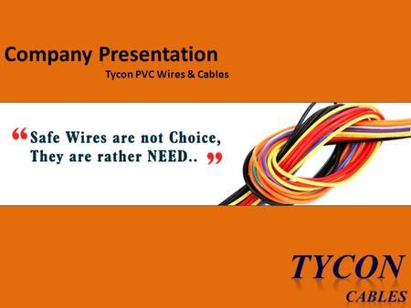Company Presentation Tycon PVC Wires & Cables. Our Company Our Products Competitive Advantage Contact UsOur ProductsCompetitive AdvantageContact Us About.