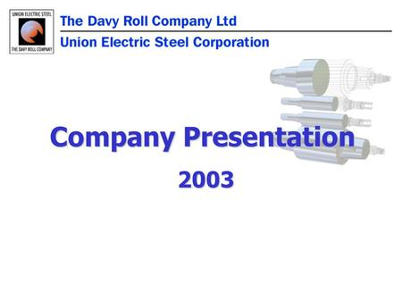Company Presentation 2003 2003. History Association with U.E.S.C. Association with U.E.S.C. General Information General Information Facilities FacilitiesInvestmentInnovation.