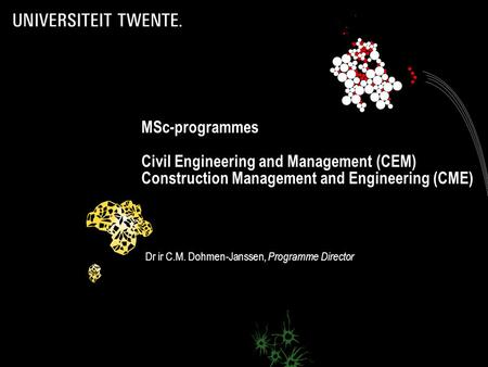 1 MSc-programmes Civil Engineering and Management (CEM) Construction Management and Engineering (CME) Dr ir C.M. Dohmen-Janssen, Programme Director.