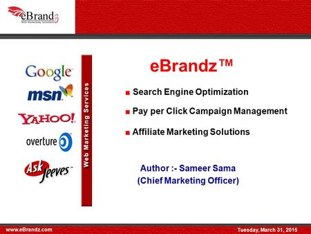 EBrandz™ Author :- Sameer Sama (Chief Marketing Officer) ■ Search Engine Optimization ■ Pay per Click Campaign Management ■ Affiliate Marketing Solutions.