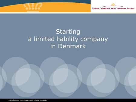 31th of March 2008 – Warsaw – Torsten Grunwald Starting a limited liability company in Denmark.