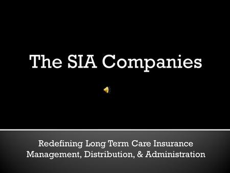 The SIA Companies Redefining Long Term Care Insurance Management, Distribution, & Administration.
