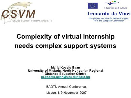 Complexity of virtual internship needs complex support systems Maria Kocsis Baan University of Miskolc, North Hungarian Regional Distance Education Centre.