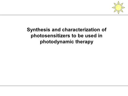 Synthesis and characterization of photosensitizers to be used in photodynamic therapy.