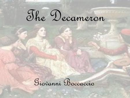 The Decameron Giovanni Boccaccio. Giovanni Boccaccio was an Italian author and poet whom lived from 1313 to 1375. He is best known for the Decameron,