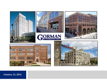 October 13, 2014. Gorman & Company, Inc.  Gorman & Company, Inc. was founded in 1984 with a mission of creating high quality commercial/residential developments.