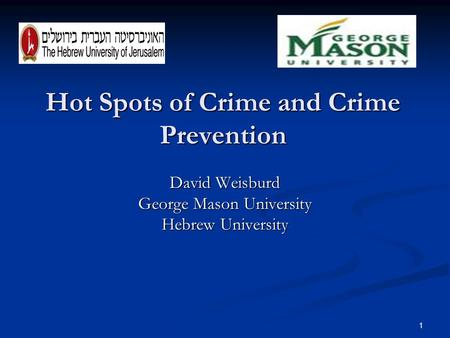 Hot Spots of Crime and Crime Prevention David Weisburd George Mason University Hebrew University 1.