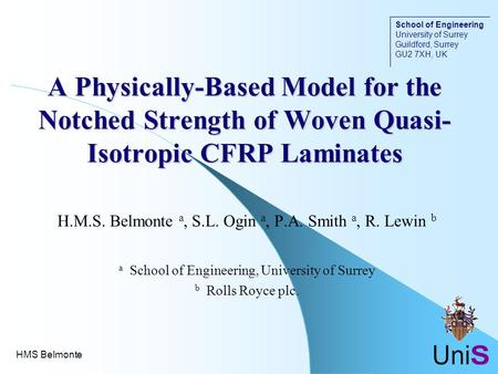 A Physically-Based Model for the Notched Strength of Woven Quasi- Isotropic CFRP Laminates H.M.S. Belmonte a, S.L. Ogin a, P.A. Smith a, R. Lewin b a School.