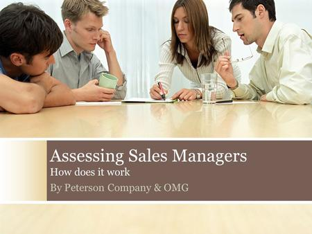 Assessing Sales Managers How does it work By Peterson Company & OMG.