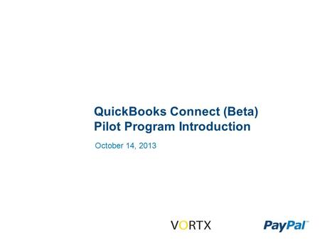 QuickBooks Connect (Beta) Pilot Program Introduction October 14, 2013.