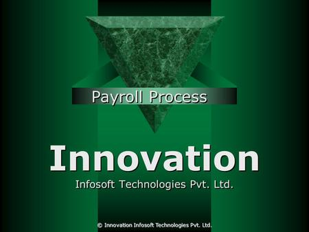 Innovation Infosoft Technologies Pvt. Ltd. Payroll Process © Innovation Infosoft Technologies Pvt. Ltd.