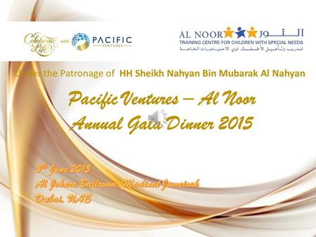 2 Pacific Ventures – Al Noor Annual Gala Dinner 2015 Under the Patronage of HH Sheikh Nahyan Bin Mubarak Al Nahyan.