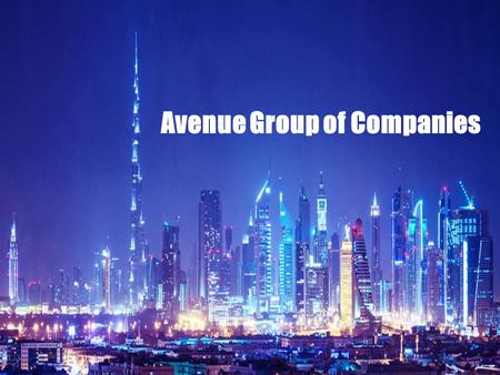 Avenue Group of Companies. About Us – The Company We Would like to take the opportunity to introduce Avenue Group as one of the noted and leading business.