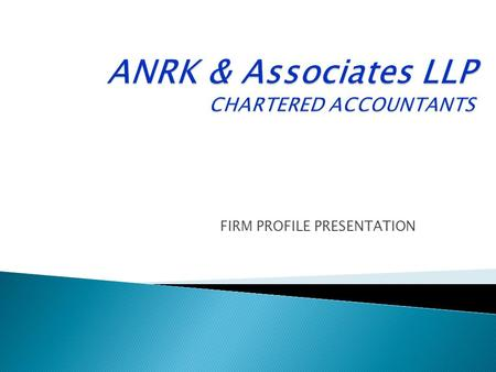 FIRM PROFILE PRESENTATION.  We are one of the fastest growing firms of Chartered Accountants in India, who has been prevailing at the forefront of accounting,