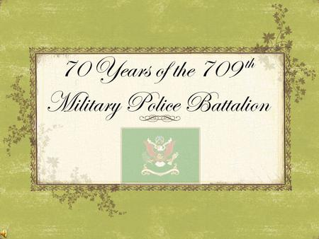 70 Years of the 709 th Military Police Battalion