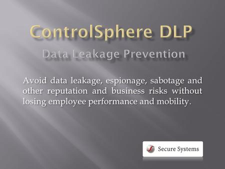 Avoid data leakage, espionage, sabotage and other reputation and business risks without losing employee performance and mobility.