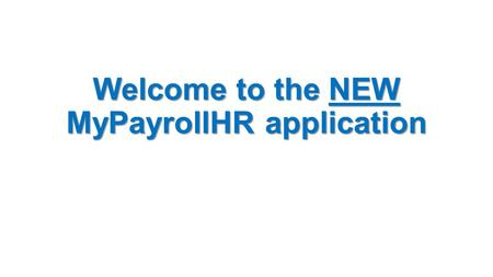 Welcome to the NEW MyPayrollHR application. What's the big deal? MyPayrollHR is now compatible with: Internet Explorer version 11 and lower Google Chrome.
