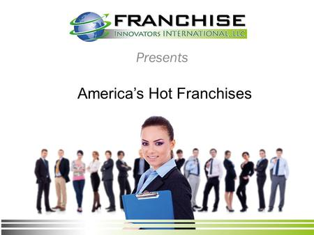 America's Hot Franchises Presents. Franchise Innovators Video Video Available at https://www.youtube.com/watch?v=dyEZdZUvxPM.